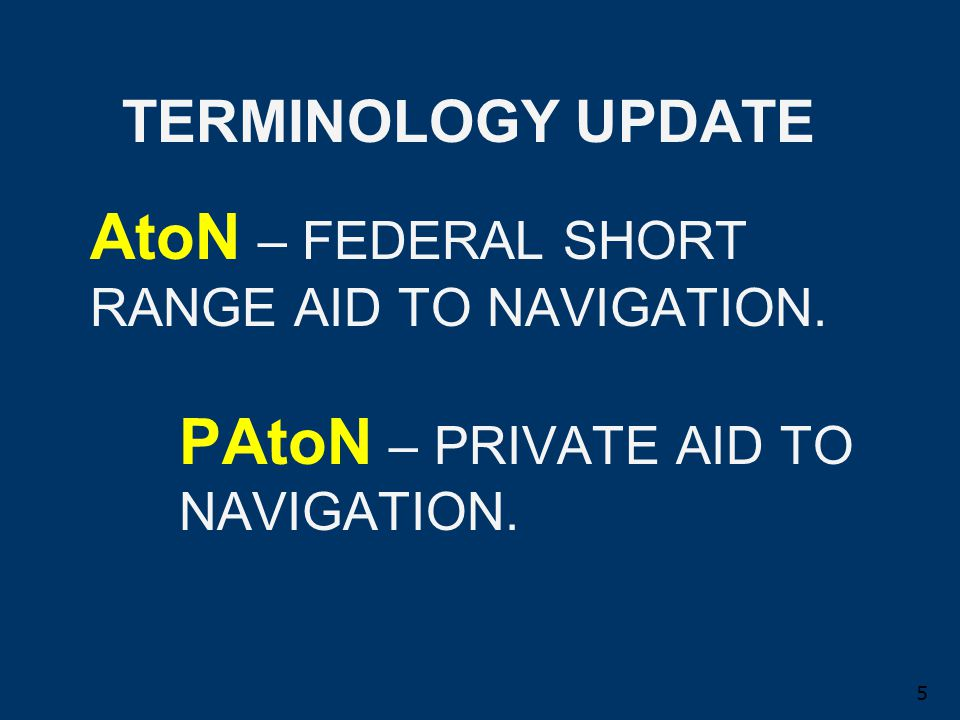 AtoN – FEDERAL SHORT RANGE AID TO NAVIGATION.PAtoN – PRIVATE AID TO NAVIGATION.
