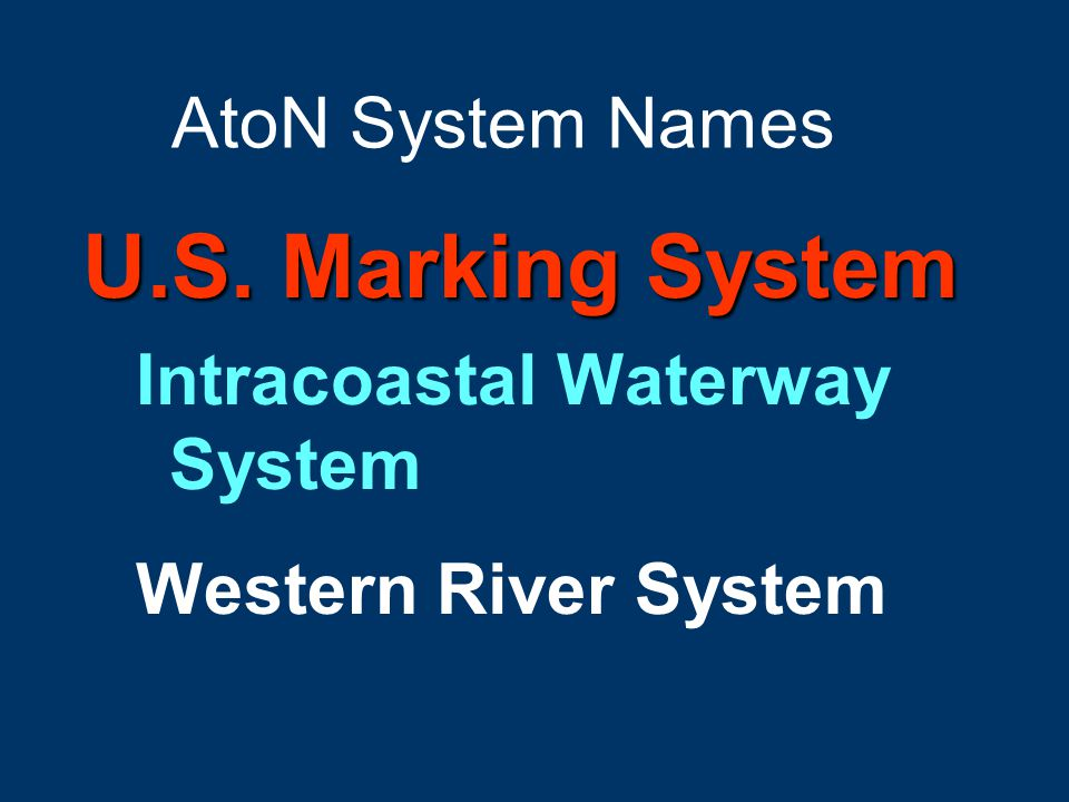 AtoN System Names U.S. Marking System Intracoastal Waterway System Western River System