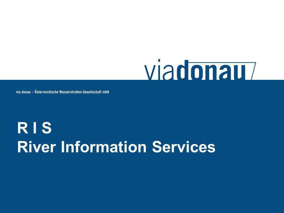 © via donau I 25 River Information Services (RIS) Telematics Systems and Information Services in order to increase the safety and efficiency of inland waterway transport
