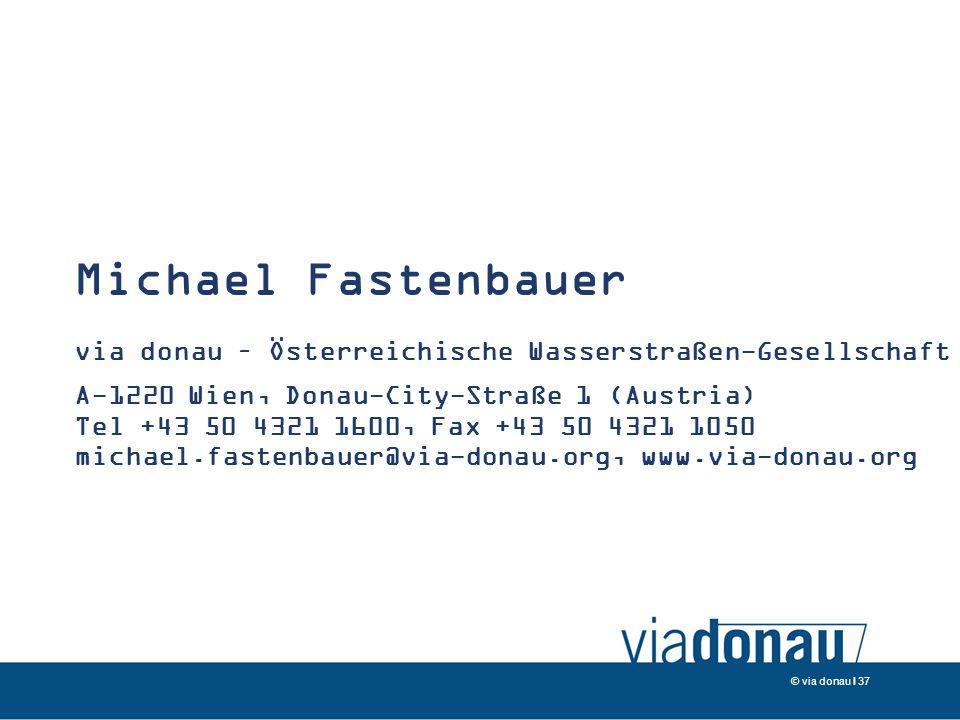 © via donau I 37 Michael Fastenbauer via donau – Österreichische Wasserstraßen-Gesellschaft mbH A-1220 Wien, Donau-City-Straße 1 (Austria) Tel +43 50 4321 1600, Fax +43 50 4321 1050 michael.fastenbauer@via-donau.org, www.via-donau.org