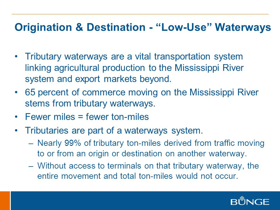 Origination & Destination - Low-Use Waterways Tributary waterways are a vital transportation system linking agricultural production to the Mississippi River system and export markets beyond.