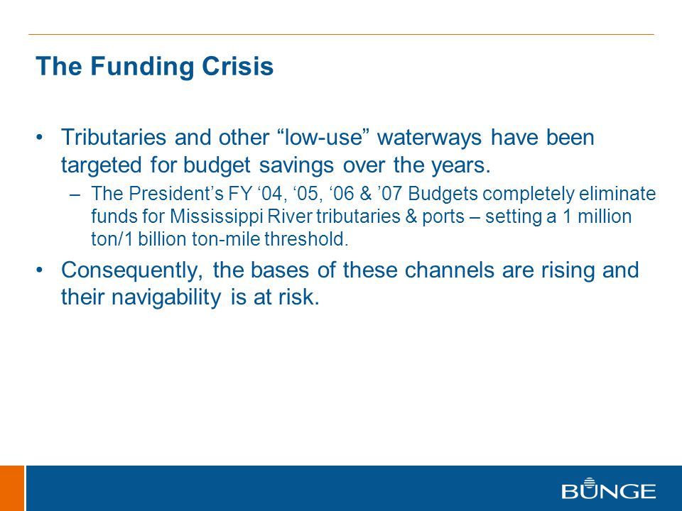 The Funding Crisis Tributaries and other low-use waterways have been targeted for budget savings over the years.