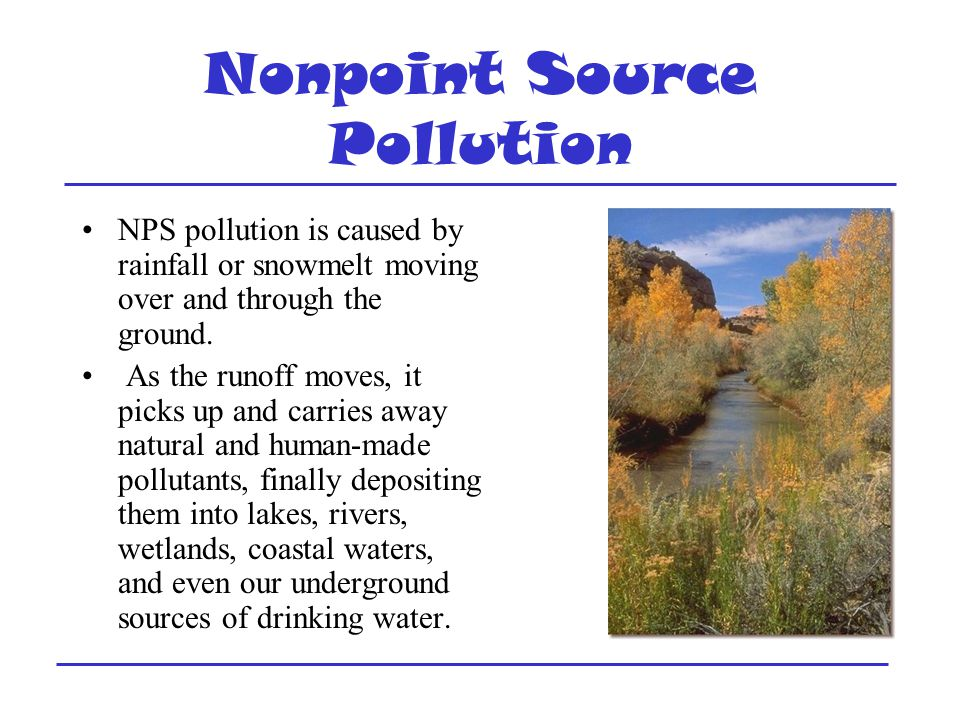 Nonpoint Source Pollution NPS pollution is caused by rainfall or snowmelt moving over and through the ground.