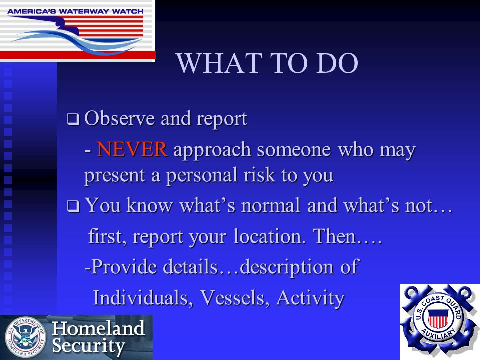 WHAT TO DO  Observe and report - NEVER approach someone who may present a personal risk to you  You know what's normal and what's not… first, report