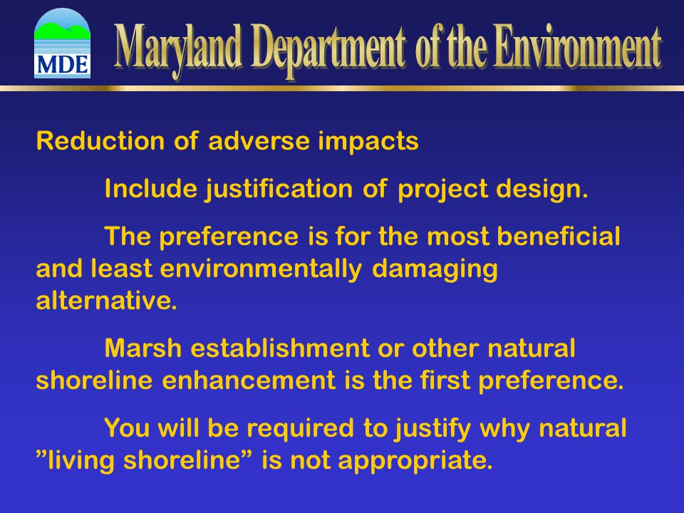 Reduction of adverse impacts Include justification of project design. The preference is for the most beneficial and least environmentally damaging alt