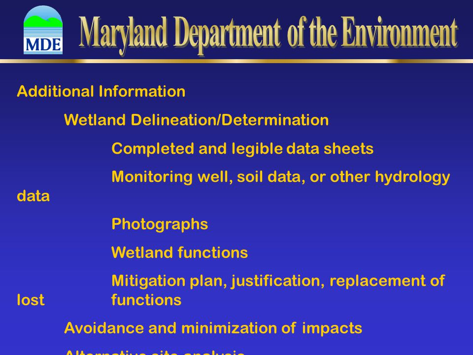 Additional Information Wetland Delineation/Determination Completed and legible data sheets Monitoring well, soil data, or other hydrology data Photographs Wetland functions Mitigation plan, justification, replacement of lost functions Avoidance and minimization of impacts Alternative site analysis