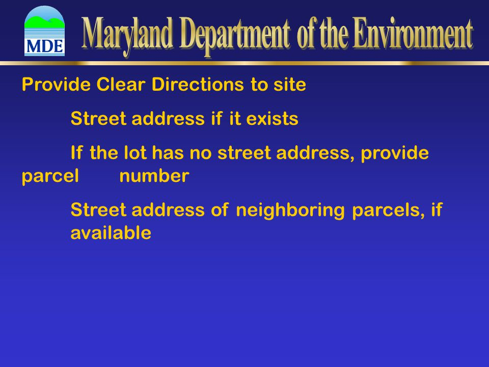 Provide Clear Directions to site Street address if it exists If the lot has no street address, provide parcel number Street address of neighboring par