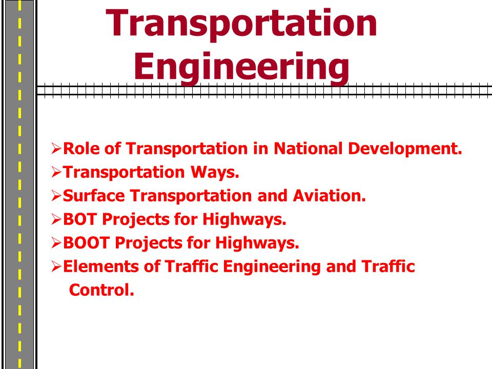 Transportation Engineering  Role of Transportation in National Development.  Transportation Ways.  Surface Transportation and Aviation.  BOT Proje