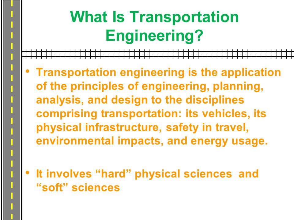 What Is Transportation Engineering? Transportation engineering is the application of the principles of engineering, planning, analysis, and design to