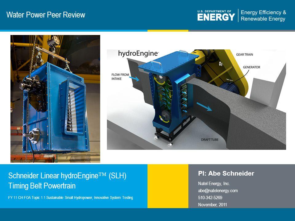 1 | Program Name or Ancillary Texteere.energy.gov Water Power Peer Review Schneider Linear hydroEngine ™ (SLH) Timing Belt Powertrain PI: Abe Schneide