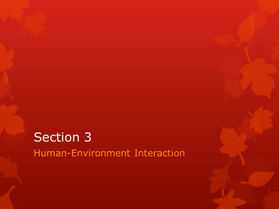 Section 3 Human-Environment Interaction
