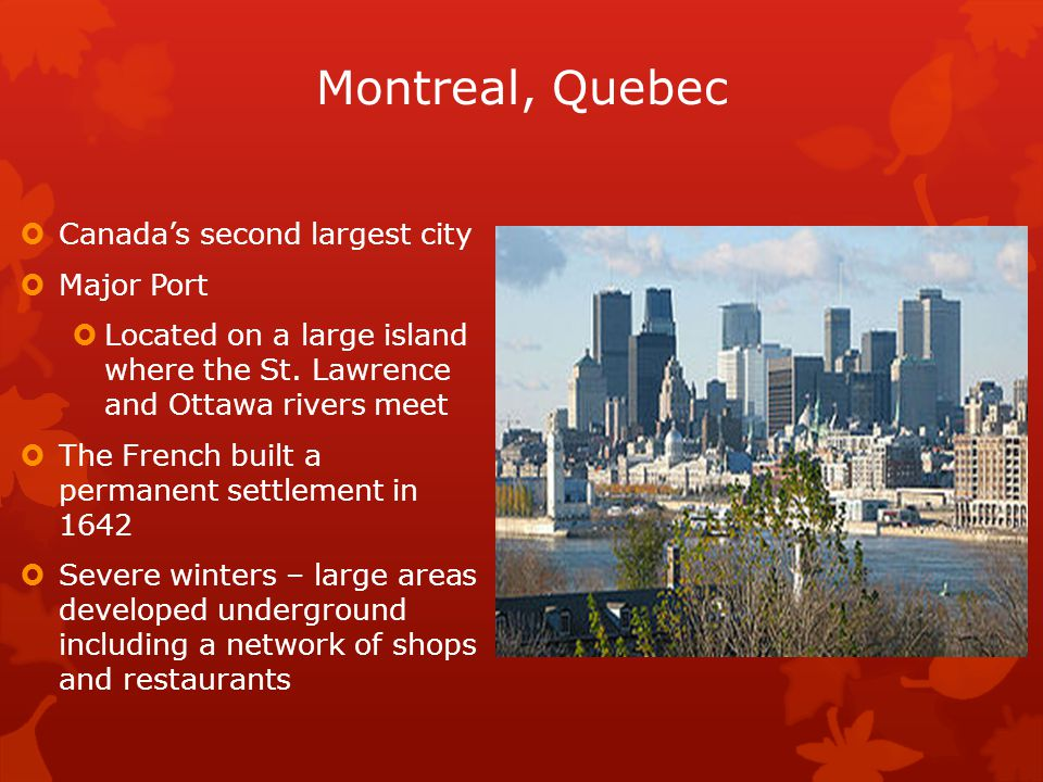 Montreal, Quebec  Canada's second largest city  Major Port  Located on a large island where the St. Lawrence and Ottawa rivers meet  The French bu