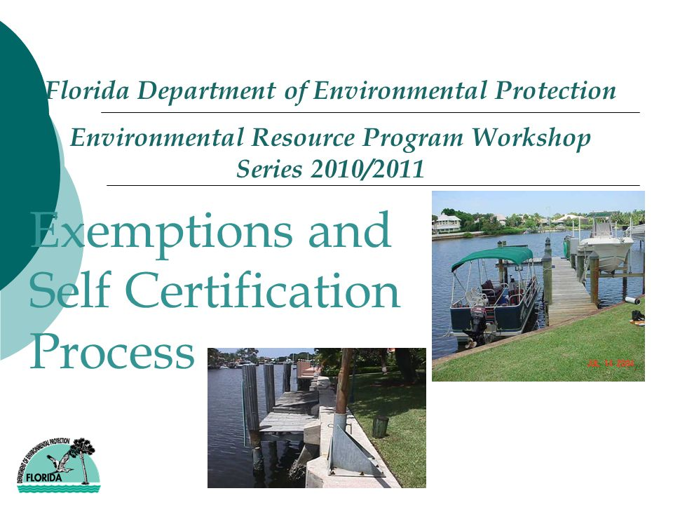 Florida Department of Environmental Protection Environmental Resource Program Workshop Series 2010/2011 - Exemptions and Self Certification Process