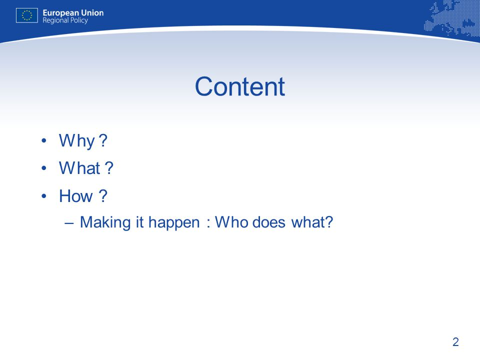 2 Content Why What How –Making it happen : Who does what