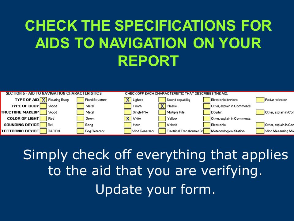 RECORD THE SPECIFICATIONS FOR AIDS TO NAVIGATION ON YOUR REPORT Check off the items that reflect what you observe on the aid.