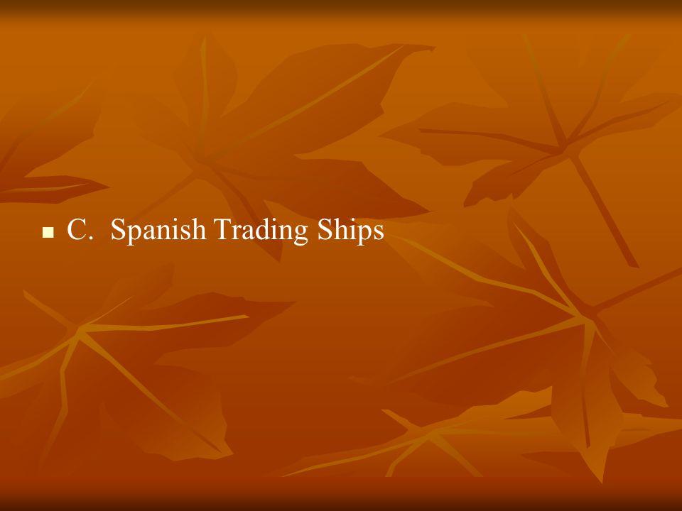 C. Spanish Trading Ships