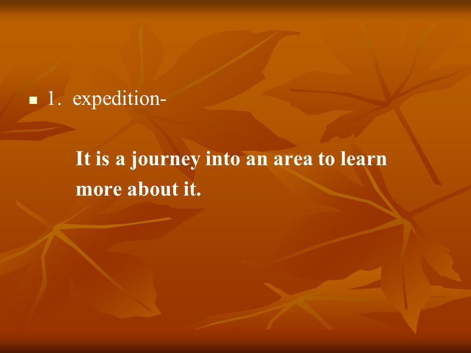 1. expedition- It is a journey into an area to learn more about it.