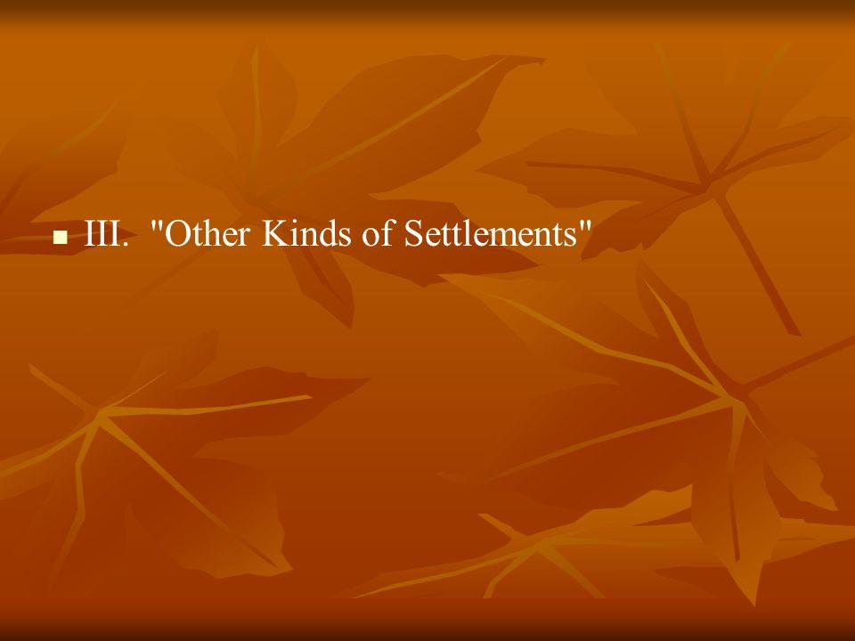 III. Other Kinds of Settlements
