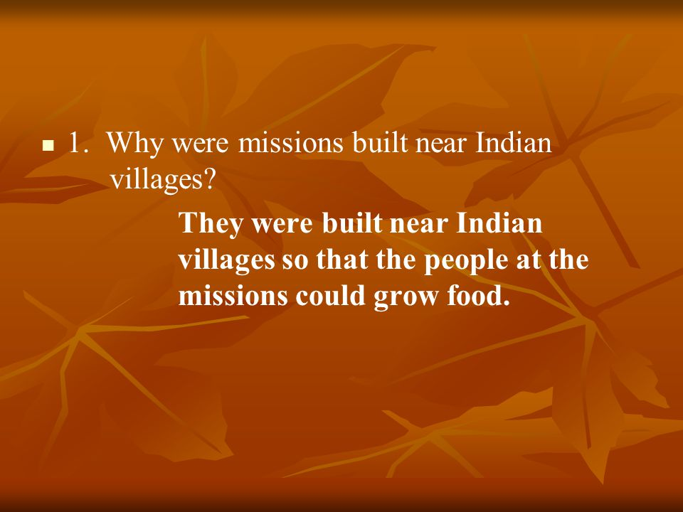 1.Why were missions built near Indian villages.