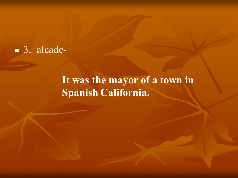 3. alcade- It was the mayor of a town in Spanish California.