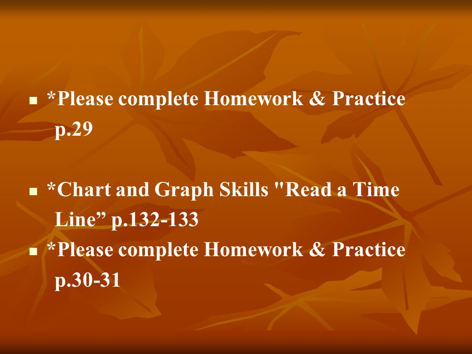 *Please complete Homework & Practice p.29 *Chart and Graph Skills Read a Time Line p.132-133 *Please complete Homework & Practice p.30-31