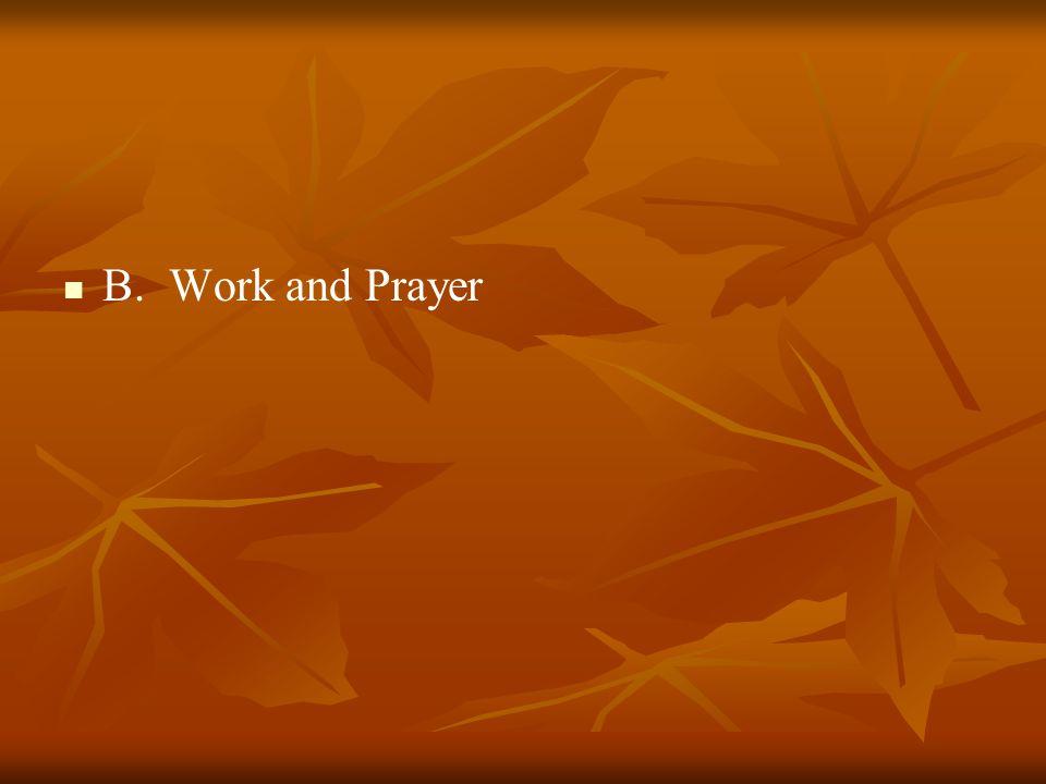 B. Work and Prayer