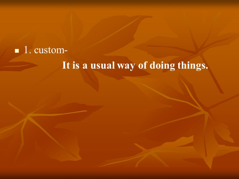 1. custom- It is a usual way of doing things.