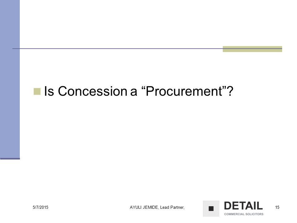 "5/7/2015 AYULI JEMIDE, Lead Partner,15 Is Concession a ""Procurement""?"