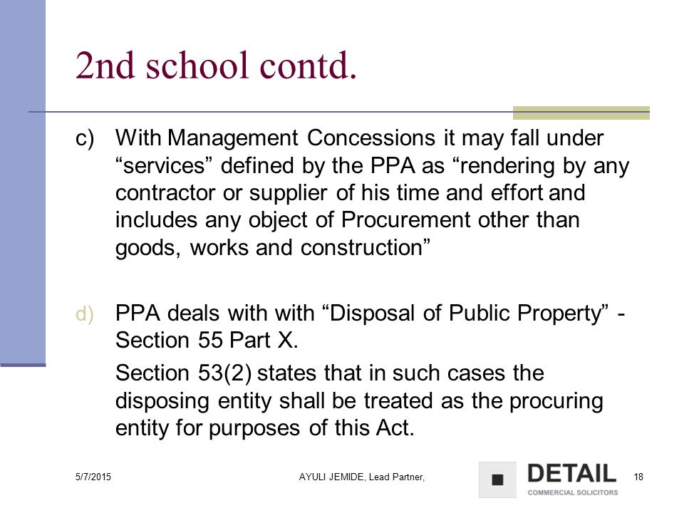 "5/7/2015 AYULI JEMIDE, Lead Partner,18 2nd school contd. c)With Management Concessions it may fall under ""services"" defined by the PPA as ""rendering b"