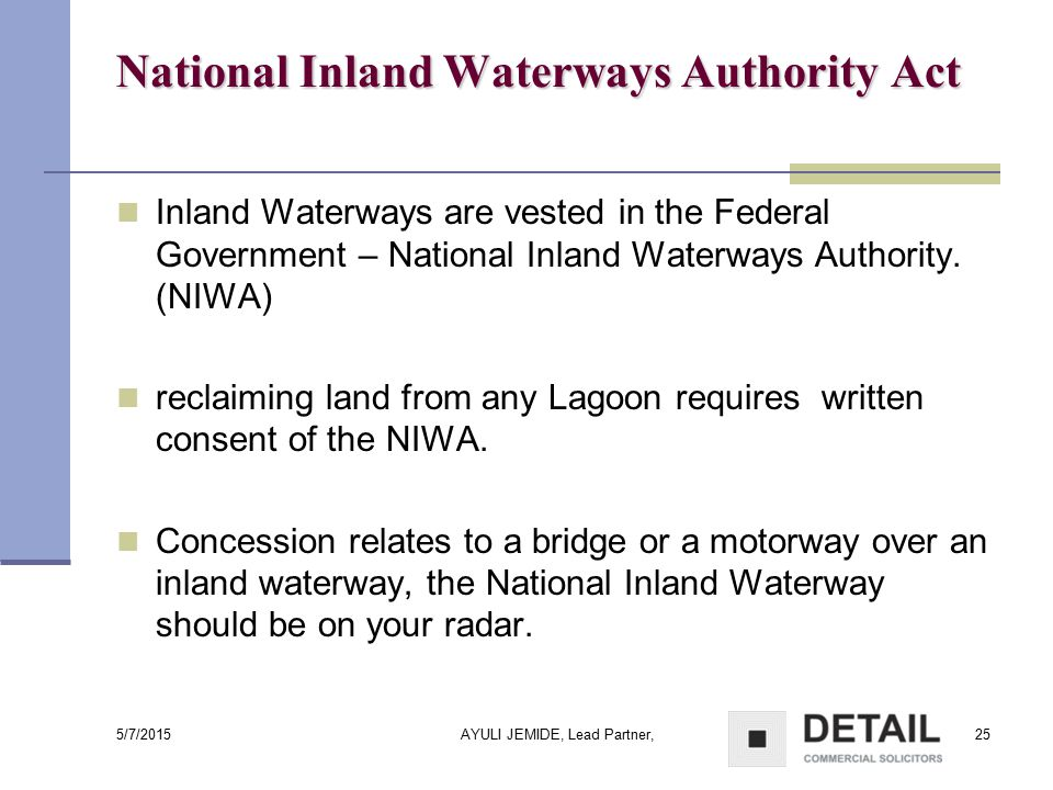5/7/2015 AYULI JEMIDE, Lead Partner,25 National Inland Waterways Authority Act Inland Waterways are vested in the Federal Government – National Inland