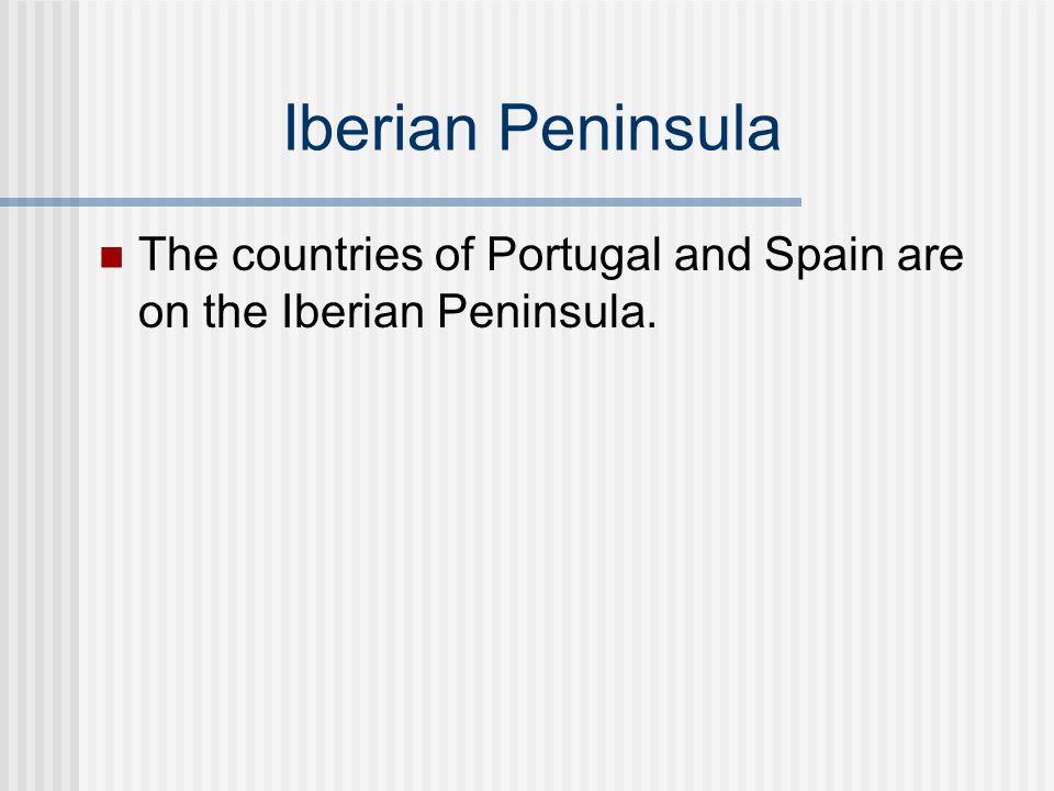 Iberian Peninsula The countries of Portugal and Spain are on the Iberian Peninsula.
