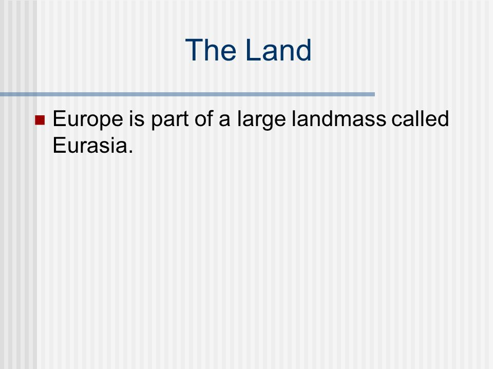 The Land Europe is part of a large landmass called Eurasia.
