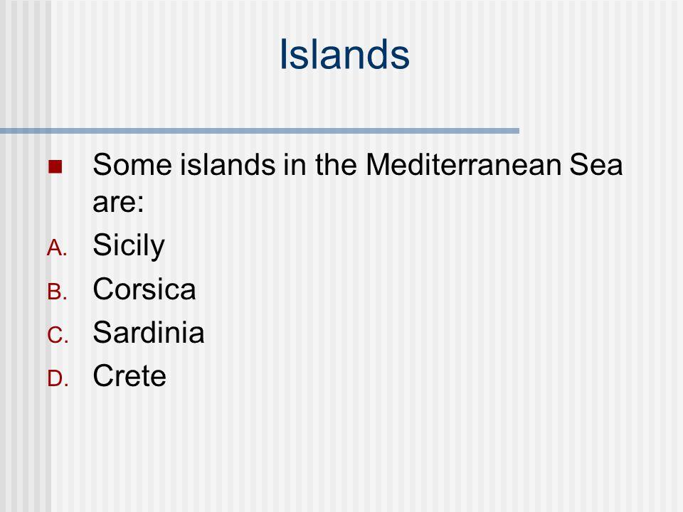 Islands Some islands in the Mediterranean Sea are: A. Sicily B. Corsica C. Sardinia D. Crete