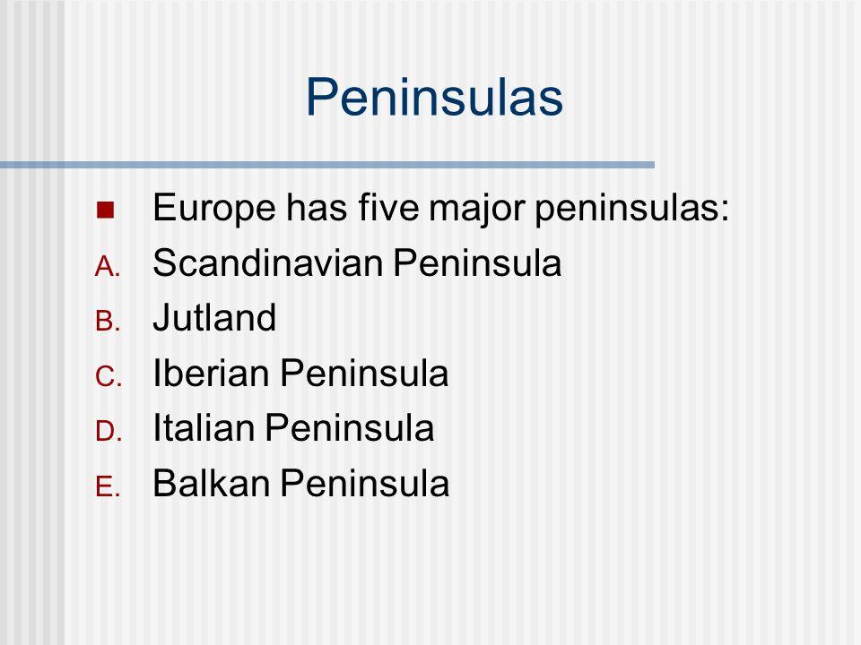 Peninsulas Europe has five major peninsulas: A. Scandinavian Peninsula B. Jutland C. Iberian Peninsula D. Italian Peninsula E. Balkan Peninsula