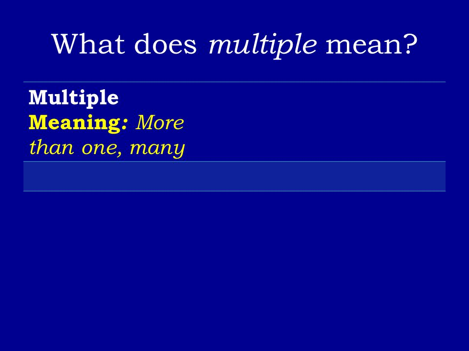 What does multiple mean? Multiple Meaning : More than one, many