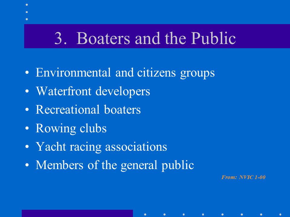 3. Boaters and the Public Environmental and citizens groups Waterfront developers Recreational boaters Rowing clubs Yacht racing associations Members