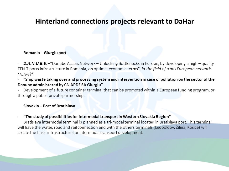 """Hinterland connections projects relevant to DaHar Romania – Giurgiu port -D.A.N.U.B.E. –""""Danube Access Network – Unlocking Bottlenecks in Europe, by d"""