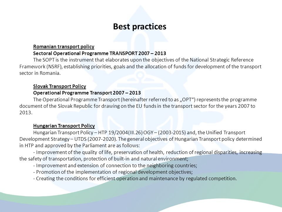 Best practices Romanian transport policy Sectoral Operational Programme TRANSPORT 2007 – 2013 The SOPT is the instrument that elaborates upon the obje