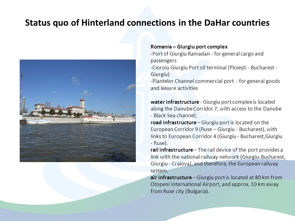 Status quo of Hinterland connections in the DaHar countries Romania – Giurgiu port complex -Port of Giurgiu Ramadan - for general cargo and passengers