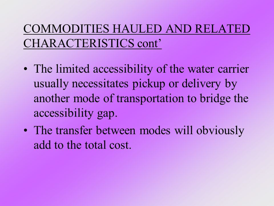 COMMODITIES HAULED AND RELATED CHARACTERISTICS cont' The limited accessibility of the water carrier usually necessitates pickup or delivery by another