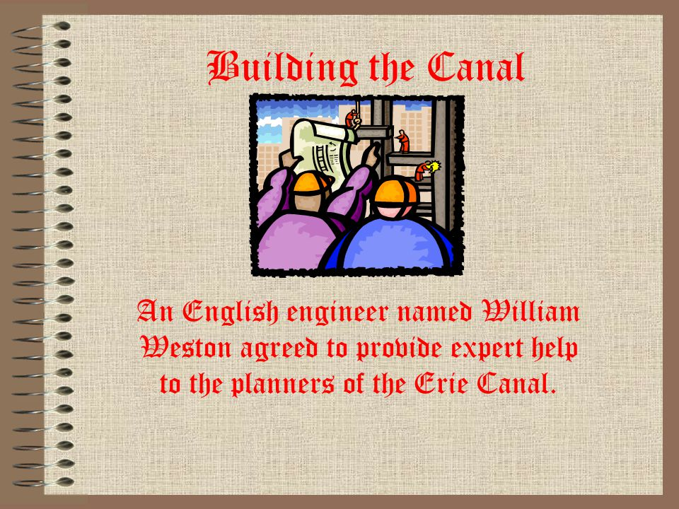 Building the Canal The builders of the Erie Canal had to learn as they worked.