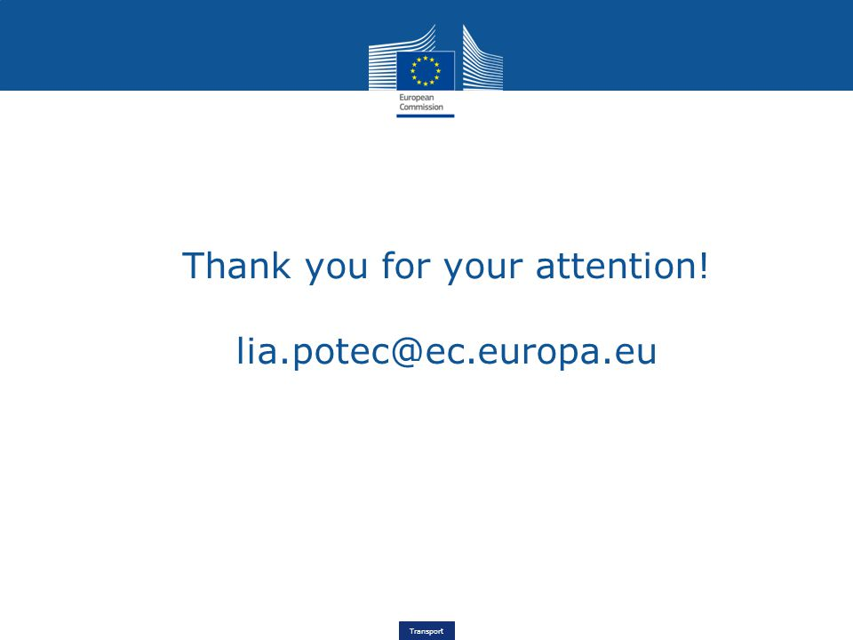 Transport Thank you for your attention! lia.potec@ec.europa.eu