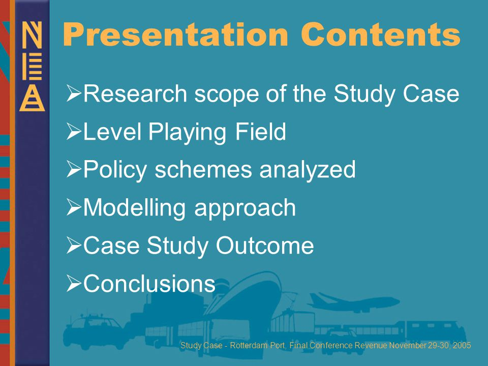 Study Case - Rotterdam Port, Final Conference Revenue November 29-30, 2005 Presentation Contents  Research scope of the Study Case  Level Playing Field  Policy schemes analyzed  Modelling approach  Case Study Outcome  Conclusions