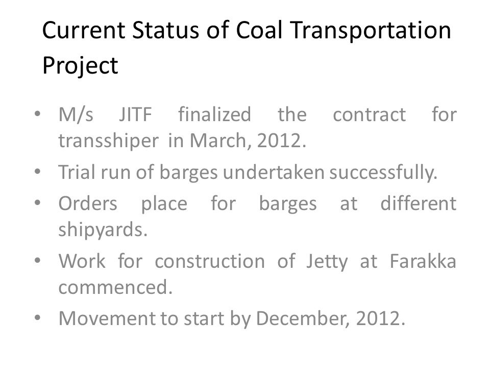 Current Status of Coal Transportation Project M/s JITF finalized the contract for transshiper in March, 2012.