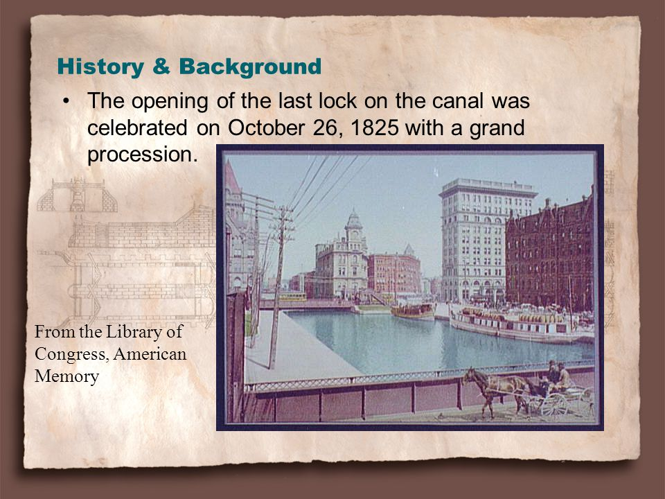 History & Background The opening of the last lock on the canal was celebrated on October 26, 1825 with a grand procession.