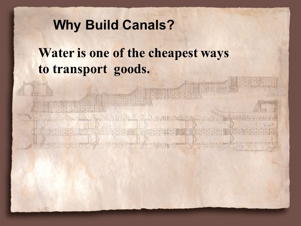 Why Build Canals Water is one of the cheapest ways to transport goods.