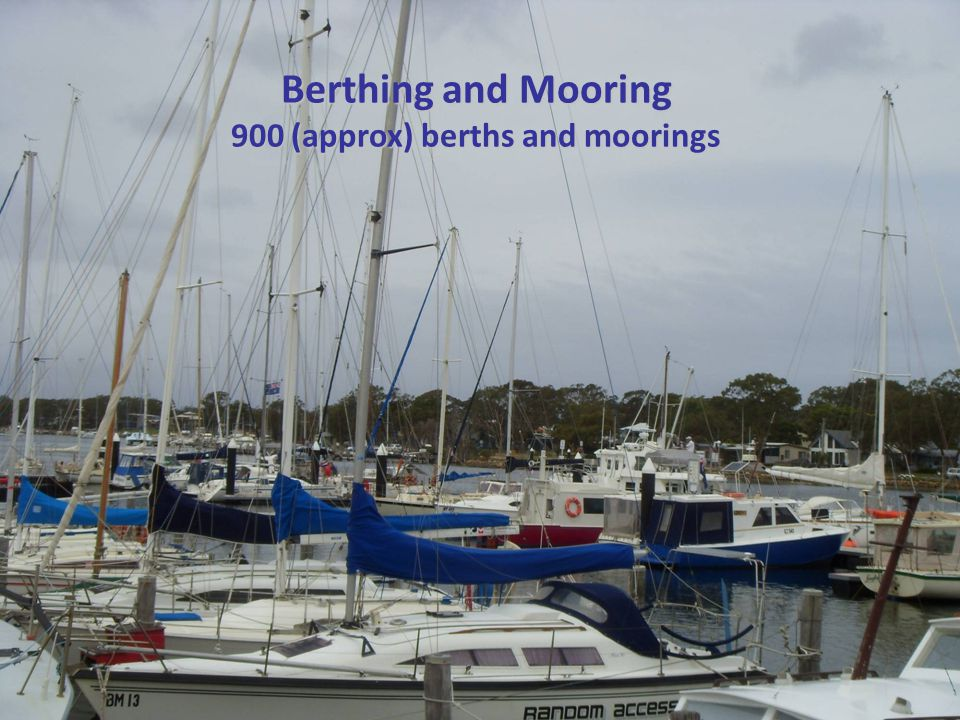 Berthing and Mooring 900 (approx) berths and moorings