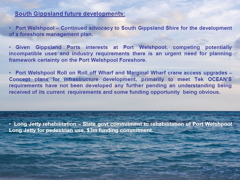 Port Welshpool – Continued advocacy to South Gippsland Shire for the development of a foreshore management plan.