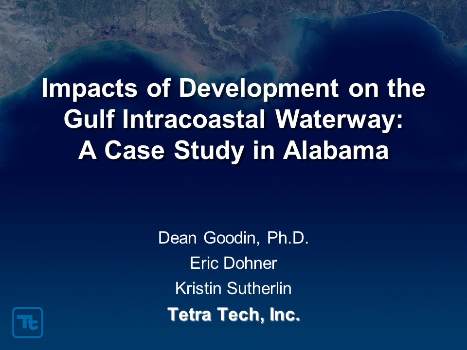 Impacts of Development on the Gulf Intracoastal Waterway: A Case Study in Alabama Dean Goodin, Ph.D.