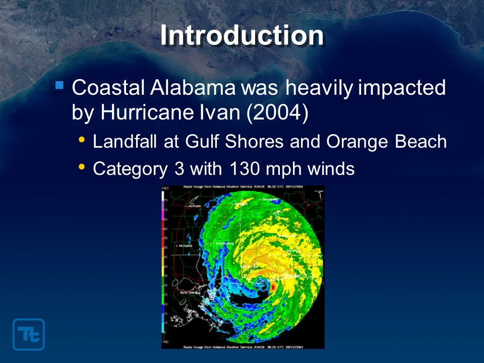 Introduction  Coastal Alabama was heavily impacted by Hurricane Ivan (2004) Landfall at Gulf Shores and Orange Beach Category 3 with 130 mph winds